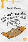 Sei gut zu dir, wir brauchen dich: Vom besseren Umgang mit sich selbst (Lübbe Sachbuch) - Horst Conen