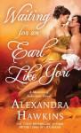 Waiting For an Earl Like You: A Masters of Seduction Novel - Alexandra Hawkins