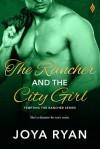 The Rancher and The City Girl - Joya Ryan