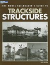 The Model Railroader's Guide to Trackside Structures - Jeff Wilson