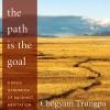 The Path Is The Goal: A Basic Handbook of Buddhist Meditation - Chögyam Trungpa, Sherab Chödzin (editor), Julian Elfer, Audible Studios