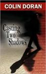 Casting Two Shadows - Colin Doran
