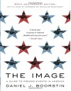 The Image: A Guide to Pseudo-Events in America - Daniel J. Boorstin