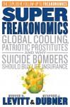 SuperFreakonomics: Global Cooling, Patriotic Prostitutes And Why Suicide Bombers Should Buy Life Insurance - Stephen J. Dubner, Steven D. Levitt