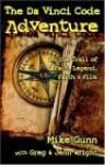 The Da Vinci Code Adventure: On the Trail of Fact, Legend, Faith, & Film - Mike Gunn, Greg Wright