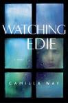 Watching Edie - Camilla Way