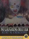 No Laughing Matter - An O.C.L.T. Tie-In Novel - Kurt M. Criscione