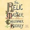 The Relic Master: A Novel - Christopher Buckley, James Langton