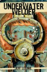 The Underwater Welder - Jeff Lemire, Steve Wands, Chris Ross, Brett Warnock, Chris Staros
