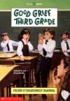 Good Grief...Third Grade: Year 3 - Colleen O'Shaughnessy McKenna, Richard Williams