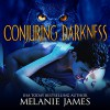 Conjuring Darkness: Darkness, Book 1 - Melanie James, Kat Marlowe