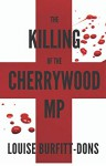 """""""The Killing of the Cherrywood MP"""" - Louise Burftt-Dons"""