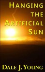 Hanging the Artificial Sun - Dale J. Young