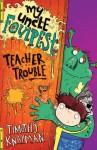 My Uncle Foulpest: Teacher Trouble - Timothy Knapman, Sarah Horne