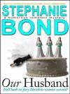 Our Husband - Stephanie Bond