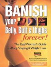 Banish Your Belly, Butt and Thighs Forever!: The Real Woman's Guide to Body Shaping & Weight Loss - The Editors of Prevention Health Books for Women, Michele Stanten