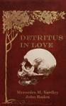 Detritus in Love - Mercedes M. Yardley, John Boden