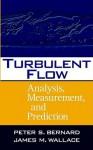 Turbulent Flow: Analysis, Measurement, and Prediction - Peter S. Bernard, James M. Wallace