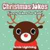Christmas Joke Book for Kids: Funny Christmas Jokes for Kids - Arnie Lightning, Santa Claus