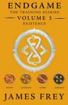 Endgame: The Training Diaries Volume 3: Existence - James Frey