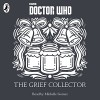 The Grief Collector: A Time Lord Fairy Tale - Justin Richards, Michelle Gomez, Penguin Books Limited