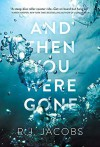 And Then You Were Gone - R.J. Jacobs