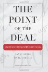 The Point of the Deal: How to Negotiate When Yes Is Not Enough - Mark Gordon, Danny Ertel