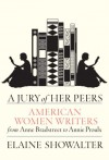 A Jury of Her Peers: American Women Writers from Anne Bradstreet to Annie Proulx - Elaine Showalter