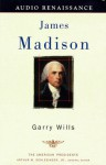 James Madison: The American Presidents Series: The 4th President, 1809-1817 (Audio) - Garry Wills, IRA Claffey