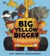 Big Yellow Digger. by Julia Jarman, Adrian Reynolds - Julia Jarman