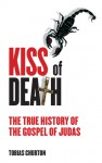 Kiss of Death: The True History of the Gospel of Judas - Tobias Churton