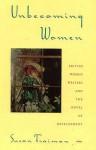 Unbecoming Women: British Women Writers and the Novel of Development - Susan Fraiman