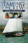 The Taming of the Crew: The story of the New Zealand family who sold up and sailed away into the worst winter storms in half a century - Michael Brown, Sue Neale-Brown