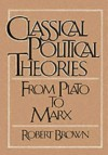 Classical Political Theories: From Plato to Marx - Robert K. Brown, Paul Edwards, Helen McInnis