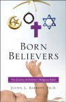 Born Believers: The Science of Children's Religious Belief - Justin L. Barrett