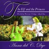 The Elf and The Princess: The Silent Warrior Trilogy, Book 1 - Anna del C. Dye, Anna del C. Dye, George Tintura