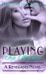 Playing the Game - Renegades 3 (A Renegades Novel) - Melody Heck Gatto, Kat McCarthy, Bree Scalf