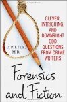 Forensics and Fiction: Clever, Intriguing, and Downright Odd Questions from Crime Writers - Douglas P. Lyle
