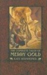The Complete Tales of Merry Gold - Kate Bernheimer