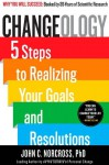 Changeology: 5 Steps to Realizing Your Goals and Resolutions - John C. Norcross, Kristin Loberg