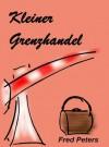 Kleiner Grenzhandel (German Edition) - Fred Peters, Sandra Himmelreich