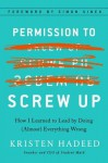 Permission to Screw Up: How I Learned to Lead by Doing (Almost) Everything Wrong - Kristen Hadeed, Simon Sinek