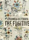 The Fugitive - Ludmila Ulitskaya