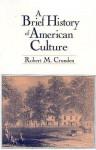 A Brief History of American Culture - Robert Morse Crunden