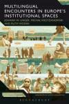 Multilingual Encounters in Europe's Institutional Spaces - Johann W. Unger, Michal Krzyzanowski, Ruth Wodak