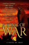 A Song of War: a novel of Troy - SJA Turney, Russell Whitfield, Libbie Hawker, Kate Quinn, Glyn Iliffe, Stephanie Thornton, Christian Cameron, Vicky Alvear Shecter