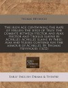 The Iron Age Contayning the Rape of Hellen: The Siege of Troy: The Combate Between Hector and Aiax: Hector and Troilus Slayne by Achilles: Achilles Sl - Thomas Heywood