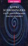 Kotki Schrodingera, czyli poszukiwanie rzeczywistości - John Gribbin