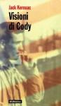 Visioni di Cody - Jack Kerouac