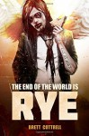The End of the World Is Rye - Brett Cottrell